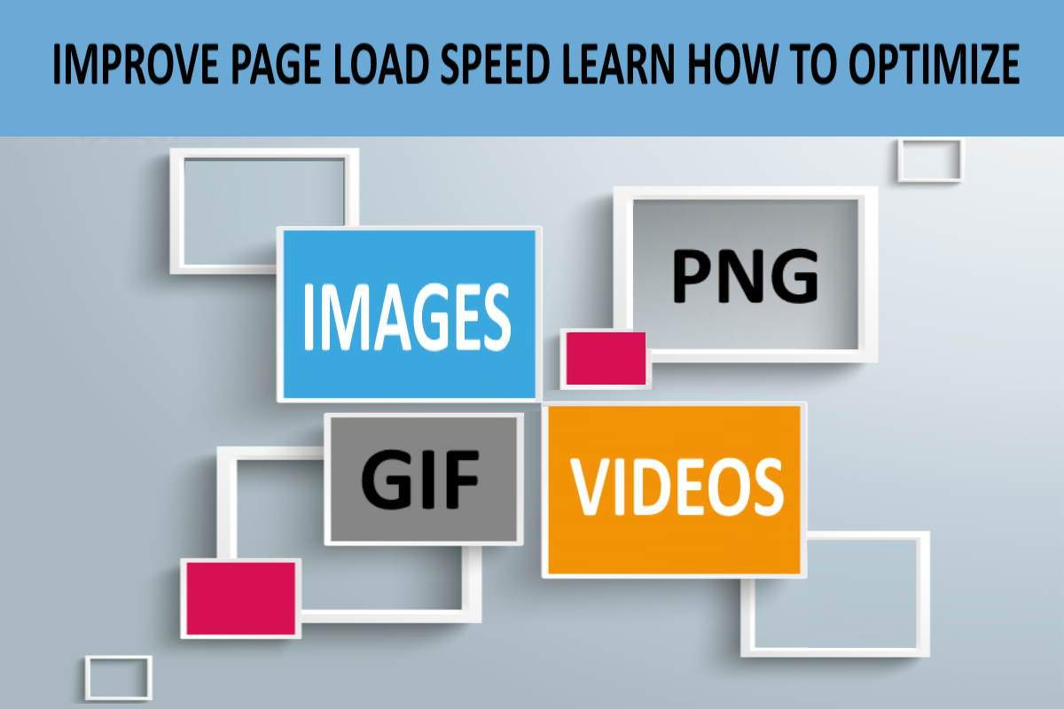 IMPROVE PAGE LOAD SPEED BY OPTIMIZING IMAGES- VIDEOS-GIF-PNG